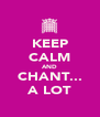 KEEP CALM AND CHANT... A LOT - Personalised Poster A4 size