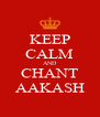 KEEP CALM AND CHANT AAKASH - Personalised Poster A4 size
