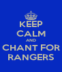 KEEP CALM AND CHANT FOR RANGERS - Personalised Poster A4 size