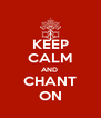 KEEP CALM AND  CHANT ON - Personalised Poster A4 size