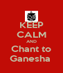 KEEP CALM AND Chant to Ganesha  - Personalised Poster A4 size