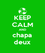 KEEP CALM AND chapa deux - Personalised Poster A4 size