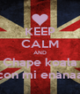 KEEP CALM AND Chape koala con mi enanaa - Personalised Poster A4 size