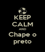 KEEP CALM AND Chape o preto - Personalised Poster A4 size