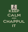 KEEP CALM AND CHAPPUL IT - Personalised Poster A4 size