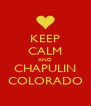KEEP CALM AND CHAPULIN COLORADO - Personalised Poster A4 size