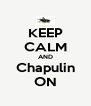 KEEP CALM AND Chapulin ON - Personalised Poster A4 size