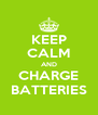 KEEP CALM AND CHARGE BATTERIES - Personalised Poster A4 size