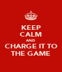 KEEP CALM AND CHARGE IT TO THE GAME - Personalised Poster A4 size