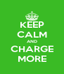 KEEP CALM AND CHARGE MORE - Personalised Poster A4 size