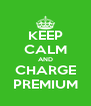 KEEP CALM AND CHARGE PREMIUM - Personalised Poster A4 size