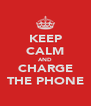 KEEP CALM AND CHARGE THE PHONE - Personalised Poster A4 size