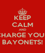 KEEP CALM AND CHARGE YOUR BAYONETS! - Personalised Poster A4 size