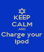 KEEP CALM AND Charge your Ipod - Personalised Poster A4 size