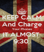 KEEP CALM And Charge Your Phones IT ALMOST  9:30  - Personalised Poster A4 size