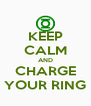 KEEP CALM AND CHARGE YOUR RING - Personalised Poster A4 size