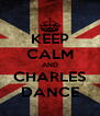 KEEP CALM AND CHARLES DANCE - Personalised Poster A4 size