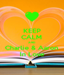 KEEP CALM AND Charlie & Aaron In Love - Personalised Poster A4 size