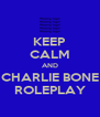 KEEP CALM AND CHARLIE BONE ROLEPLAY - Personalised Poster A4 size