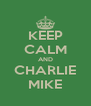 KEEP CALM AND CHARLIE MIKE - Personalised Poster A4 size