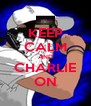 KEEP CALM AND CHARLIE ON - Personalised Poster A4 size