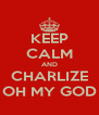KEEP CALM AND CHARLIZE OH MY GOD - Personalised Poster A4 size