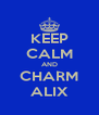 KEEP CALM AND CHARM ALIX - Personalised Poster A4 size
