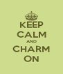 KEEP CALM AND CHARM ON - Personalised Poster A4 size
