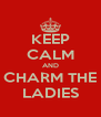 KEEP CALM AND CHARM THE LADIES - Personalised Poster A4 size