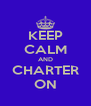 KEEP CALM AND CHARTER ON - Personalised Poster A4 size