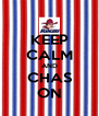 KEEP CALM AND CHAS ON - Personalised Poster A4 size