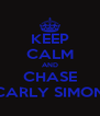 KEEP CALM AND CHASE CARLY SIMON - Personalised Poster A4 size
