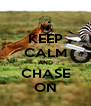 KEEP CALM AND CHASE ON - Personalised Poster A4 size
