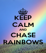 KEEP CALM AND CHASE RAINBOWS - Personalised Poster A4 size