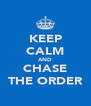 KEEP CALM AND CHASE THE ORDER - Personalised Poster A4 size