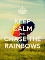 KEEP CALM AND CHASE THE RAINBOWS - Personalised Poster A4 size