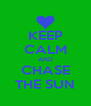 KEEP CALM AND CHASE THE SUN - Personalised Poster A4 size