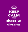 KEEP CALM AND chase ur dreams - Personalised Poster A4 size
