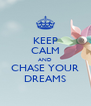 KEEP CALM AND CHASE YOUR DREAMS - Personalised Poster A4 size