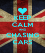 KEEP CALM AND CHASING CARS - Personalised Poster A4 size