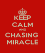 KEEP CALM AND CHASING  MIRACLE - Personalised Poster A4 size