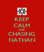 KEEP CALM AND CHASING NATHAN - Personalised Poster A4 size
