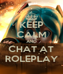 KEEP CALM AND CHAT AT ROLEPLAY - Personalised Poster A4 size