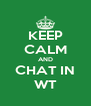 KEEP CALM AND CHAT IN WT - Personalised Poster A4 size
