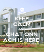KEEP CALM AND CHAT ONN ACH IS HERE  - Personalised Poster A4 size