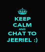 KEEP CALM AND CHAT TO JEERIEL :) - Personalised Poster A4 size
