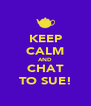 KEEP CALM AND CHAT TO SUE! - Personalised Poster A4 size