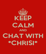 KEEP CALM AND CHAT WITH *CHRISI* - Personalised Poster A4 size