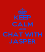 KEEP CALM AND CHAT WITH JASPER - Personalised Poster A4 size