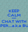 KEEP CALM AND CHAT WITH JASPER....a.k.a BUSET - Personalised Poster A4 size